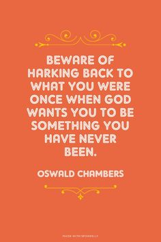 Beware of harking back to what you were once when God wants you to be something… Quotable Quotes, Faith Quotes, Words Quotes, Wise Words, Life Quotes, Sayings, Qoutes, Pretty Words, Cool Words