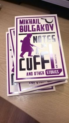 NOTES ON A CUFF AND OTHER STORIES by Mikhail Bulgakov - http://www.almaclassics.com/notes-on-a-cuff-and-other-stories-p-604-book.html