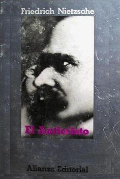 NIESTZSCHE, Friedrich. El Anticristo: maldición sobre el cristianismo. Ed. Alianza Editorial, S.A. Madrid. 1974. A vueltas con Nietzsche... Expresión más neta, enérgica y contundente del pensamiento tardío de Nietzsche, El Anticristo fue el primer inédito que padeció las operaciones de falseamiento y mutilación que llevó a cabo Elisabeth Forster-Nietzsche. Su hermana suprimió párrafos enteros e hizo creer que se trataba de la primera entrega de La voluntad de poder...