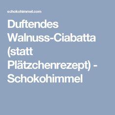 Duftendes Walnuss-Ciabatta (statt Plätzchenrezept) - Schokohimmel