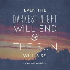 Even The Darkest Night Will End & The Sun Will Rise life quotes quotes quote life motivational quotes inspirational quotes about life life quotes and sayings life inspiring quotes life image quotes best life quotes quotes about life lessons The Words, Cool Words, Words Quotes, Me Quotes, Motivational Quotes, Sayings, Les Mis Quotes, Quotes On Sun, Book Quotes