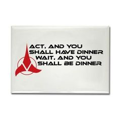 Star Trek Klingon Proverb: Act, and you shall have dinner. Wait, and you shall be dinner -  Magnet #startrek