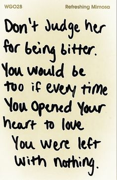 Don't Judge Her For Being Bitter You Would Be Too If Every Time You Opened You Heart To Love You Were Left With Nothing #Infertility