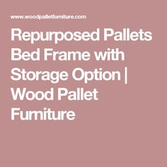 Repurposed Pallets Bed Frame with Storage Option | Wood Pallet Furniture
