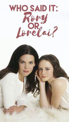 Who Said It: Rory or Lorelai Gilmore?