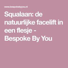 Squalaan: de natuurlijke facelift in een flesje - Bespoke By You