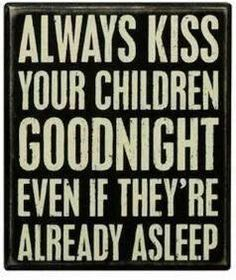Kiss your babies goodnight!