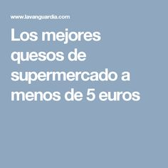 Los mejores quesos de supermercado a menos de 5 euros Euro, Barcelona, Recipes, Raw Materials, Convenience Store, Get Well Soon, Barcelona Spain, Recipies, Ripped Recipes