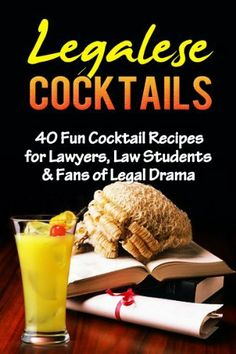 Legalese Cocktails-40 Fun Cocktail Recipes for Lawyers, Law Students & Fans of Legal Drama (Legalese, Law Students, Lawyers, Novelties, Law Student Novelties) by Jasmine O Yates Esq, http://www.amazon.com/dp/B00H58VZF4/ref=cm_sw_r_pi_dp_.ZCSsb1934NXC