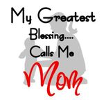 My Greatest Blessing... Calls Me Mom