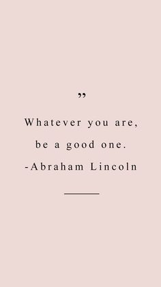 whatever you are, be a good one - Abraham Lincoln #quotes #inspiration