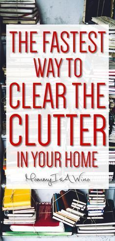 How to Declutter Your Home Fast   Organize    Pinterest     The Fastest Way to Clear The Clutter In Your Home   Clear the clutter and  get your home organized today   Decluttering Ideas  Home Organization  Declutter