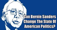 Can Bernie Sanders Change The State Of American Politics?
