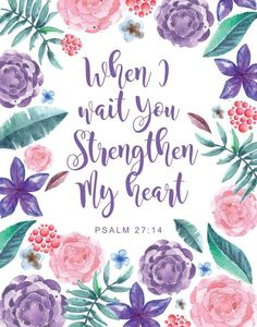You strengthen my heart Psalm - Floral Print, Bible Verse Wall Art, Home Decor, Scripture Art, Bible Verse Wall Art, Bible Verses Quotes, Bible Scriptures, Cute Bible Verses, Life Verses, Biblical Verses, Psalm 27, Favorite Bible Verses, God Is Good
