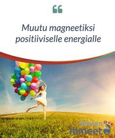 Muutu magneetiksi positiiviselle energialle.  #Positiivisuus ympäröi meitä #kaikkialla. Positiiviset asiat #auttavat meitä #motivoitumaan, oppimaan ja #liikkumaan kohti #tavoitteitamme.