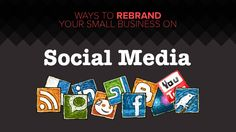 Ways to Rebrand Your Small Business on Social Media