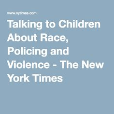 "Senior Editor of the New York Times, Dana Canedy discusses in the article, ""Talking to Children About Race, Policing and Violence""   how to explain these recent events to our young ones."