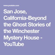 San Jose, California-Beyond the Ghost Stories of the Winchester Mystery House - YouTube