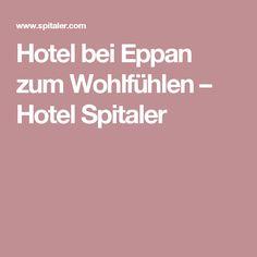 Hotel bei Eppan zum Wohlfühlen – Hotel Spitaler
