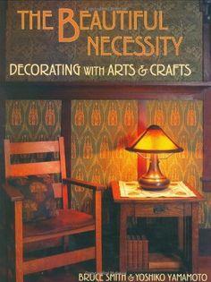 The Beautiful Necessity - Craftsman - Arts & Crafts - Decorating - Design - Stickley