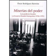 Miserias del poder : los poderes locales y el nuevo Estado franquista 1936-1951 / Óscar Rodríguez Barreira - http://fama.us.es/record=b2543668~S5*spi