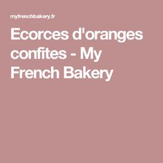 Ecorces d'oranges confites - My French Bakery