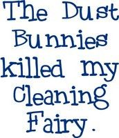 Flour Sack Towel - The Dust Bunnies killed my Cleaning Fairy. Sign Quotes, Funny Quotes, Funny Memes, Hilarious, Funny Blogs, Qoutes, Cleaning Quotes, Craft Quotes, Clean Memes