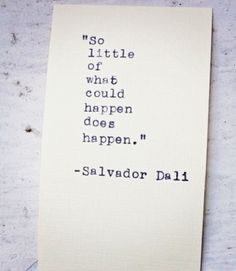 Things that happen Salvador Dali Words Quotes, Wise Words, Me Quotes, Sayings, Great Quotes, Quotes To Live By, Inspirational Quotes, Favorite Words, Favorite Quotes