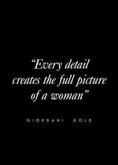 """Every Detail Creates The Full Picture Of A Woman"" - Giordani Gold #beautyquote"