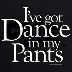 I've got Dance in my Pants