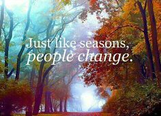 Just like seasons, people change. #quotes #wordsofwisdom