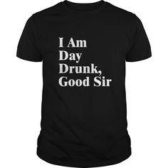 i am day drunk good sir t shirt labor day weekend t shirt