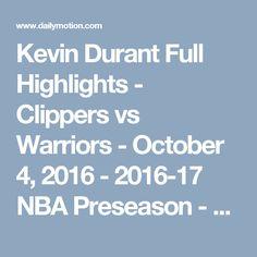 Kevin Durant Full Highlights - Clippers vs Warriors - October 4, 2016 - 2016-17 NBA Preseason - Video Dailymotion