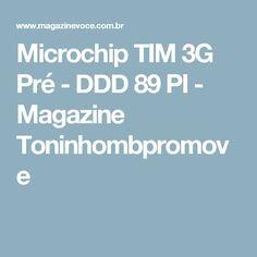 Microchip TIM 3G Pré - DDD 89 PI - Magazine Toninhombpromove