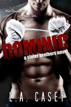 Dominic  (Slater Brothers #1) I'm so glad there will be six books in this series, I could not put Dominic down, it was addictive from page one to the final page, LOVED this book.