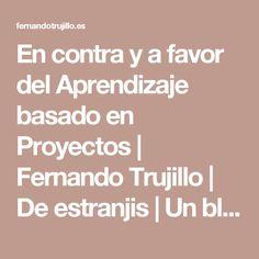 En contra y a favor del Aprendizaje basado en Proyectos | Fernando Trujillo | De estranjis | Un blog con más ideología que tecnología