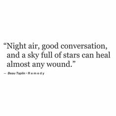 Night air and good conversation and a sky full of stars can heal almost any wound