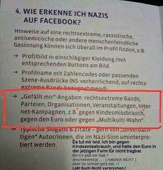 Der Neue Nazi Wahn in Deutschland ..! Wie erkenne ich Nazis auf Facebook? Gefällt mir Angaben Bands, Parteien, Organisationen, Veranstaltungen, Internet-Kampagnen z.B. gegen Kindesmissbrauch, gegen den Euro oder gegen den Multikulit-Wahn - das sagt dann ja wohl schon alles oder?