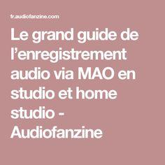 Le grand guide de l'enregistrement audio via MAO en studio et home studio - Audiofanzine