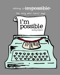"""Audrey Hepburn """"I'm Possible.""""  Just a slight change of punctuation makes a huge shift in thinking."""