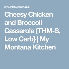 Cheesy Chicken and Broccoli Casserole {THM-S, Low Carb}   My Montana Kitchen