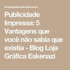 Publicidade Impressa: 5 Vantagens que você não sabia que existia - Blog Loja Gráfica Eskenazi