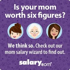 How Much is Your Mom Worth? Salary.com announces the results of its 12th Annual Mom Salary Survey. What would the mom in your life make if she were paid for all the work she does?