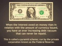 When the interest owed on money rises in relation with the amount of currency issued, you have an ever increasing debt vacuum that can never be repaid.   This is called a pyramid scheme; run by the private corporation known as the Federal Reserve.