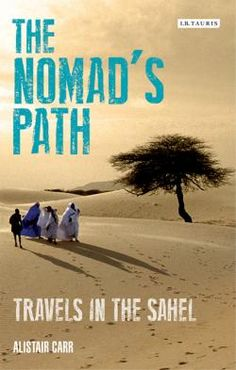 The nomad's path : travels in the Sahel / Alistair Carr