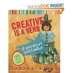 Creative Is a Verb: If You're Alive, You're Creative by Patti Digh.