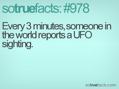 Every 3 minutes, someone in the world reports a UFO sighting.  #weird #facts