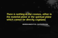 Maharishi Mahesh Yogi: There is nothing in the cosmos, either in the material plane or the Cosmos, Maharishi Mahesh Yogi, Spiritual Sayings, Carlos Castaneda, Douglas Adams, Rudolf Steiner, New Thought, Human Mind, Famous Quotes