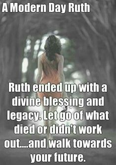 In honor and memory of my mother Ruth, and yes, she was a very strong modern day Ruth!