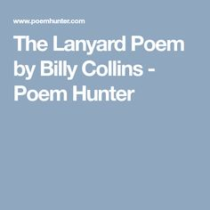 billy collins lanyard Billy collins' the lanyard is a perfect mother's day poem the narrator reflects on a lanyard , a simple woven bracelet, he made for his mother one year while away at summer camp.